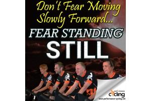 Don't Fear Moving Slowly Forward...fear standing still.